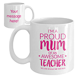 'I'm a Proud Mum of an Awesome Teacher' Personalised Mug