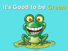 "Front Banner Images that says ""It's Good to be Green"""