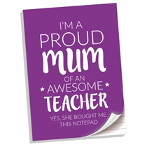 'I'm a Proud Mum of an Awesome Teacher' Notepad (A4, Lined)