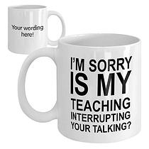 Personalised Teaching Interupting Ceramic Mug
